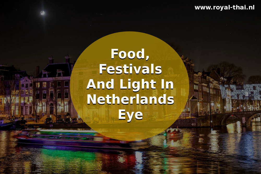 Food, Festivals And Light In Netherland's